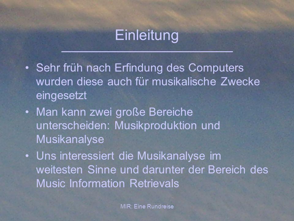 MIR: Eine Rundreise Einleitung Sehr früh nach Erfindung des Computers wurden diese auch für musikalische Zwecke eingesetzt Man kann zwei große Bereich