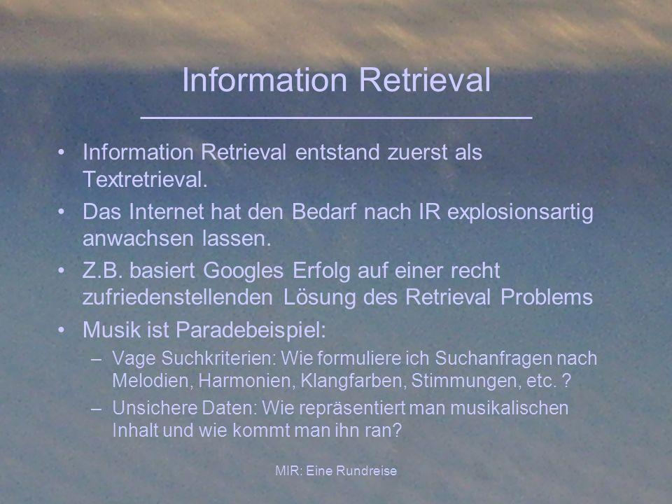 MIR: Eine Rundreise Music Information Retrieval Music Information Retrieval als solches enstand in den letzten 10-15 Jahren (parallel zum Internetboom).