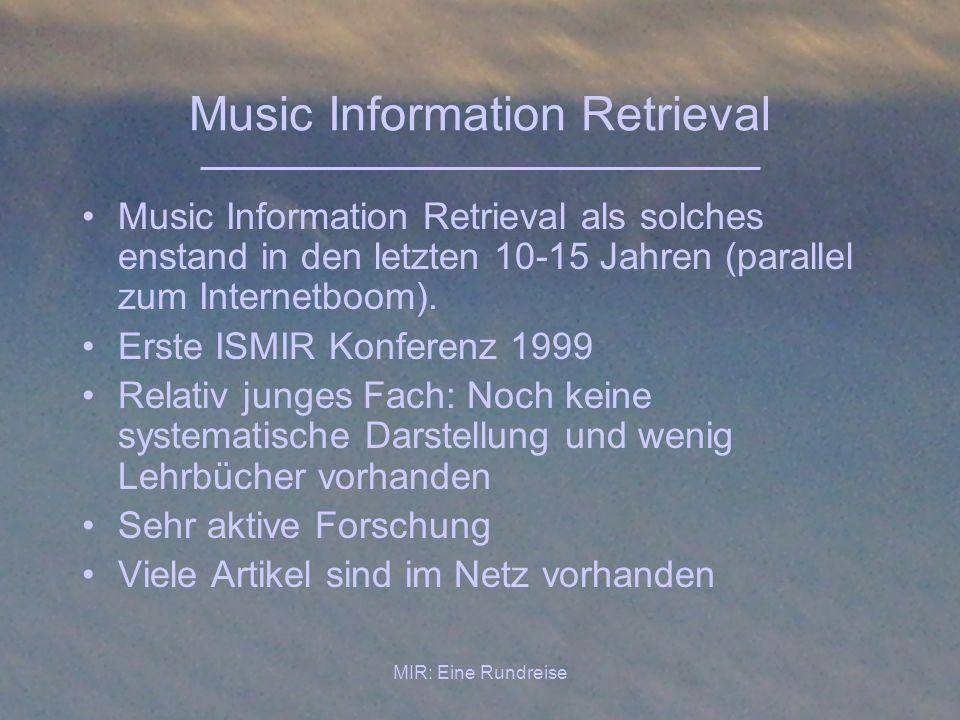 MIR: Eine Rundreise Music Information Retrieval Klassifikation nach Datenformaten: –Audio, signalbasiert (Wav, mp3 etc) –Symbolisch, Noten-basiert (MIDI, computerfähige Text-Codes) –(Kon-)Text-basiert (textliche Metadaten) –Hybrid (Mischung von einen oder mehreren der obigen)