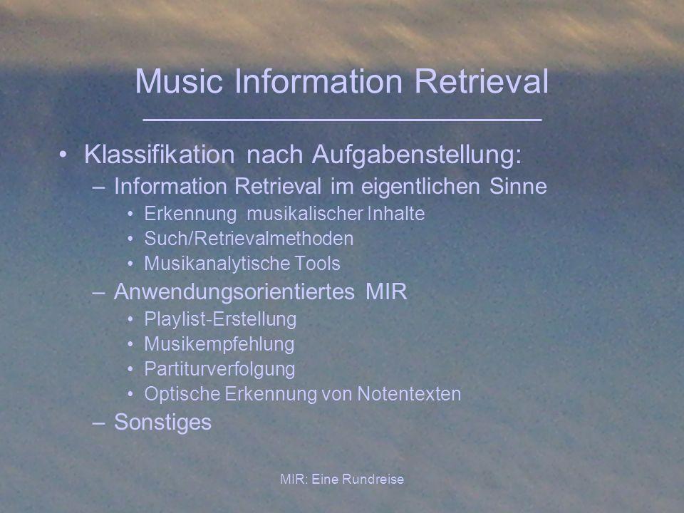 MIR: Eine Rundreise Music Information Retrieval Klassifikation nach Aufgabenstellung: –Information Retrieval im eigentlichen Sinne Erkennung musikalis