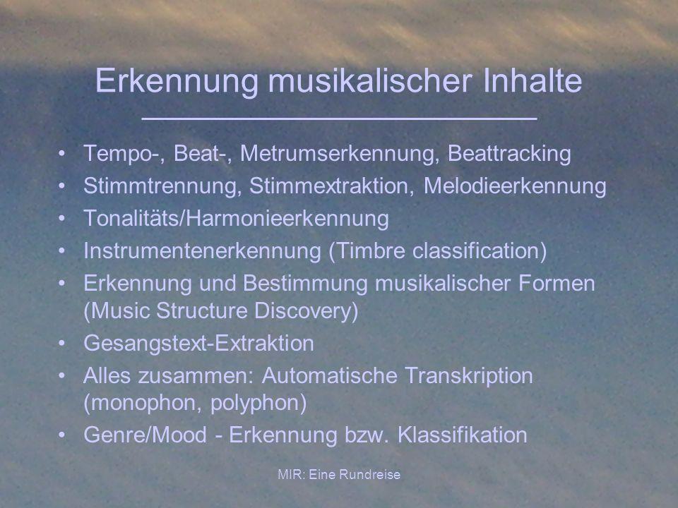 MIR: Eine Rundreise Erkennung musikalischer Inhalte Tempo-, Beat-, Metrumserkennung, Beattracking Stimmtrennung, Stimmextraktion, Melodieerkennung Ton