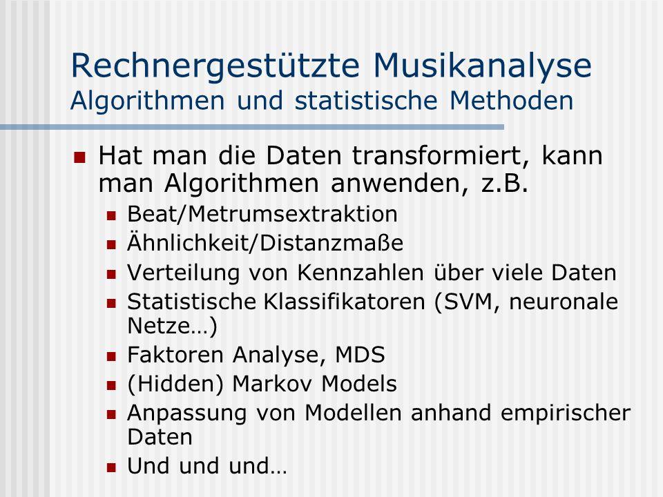 Rechnergestützte Musikanalyse Algorithmen und statistische Methoden Hat man die Daten transformiert, kann man Algorithmen anwenden, z.B.