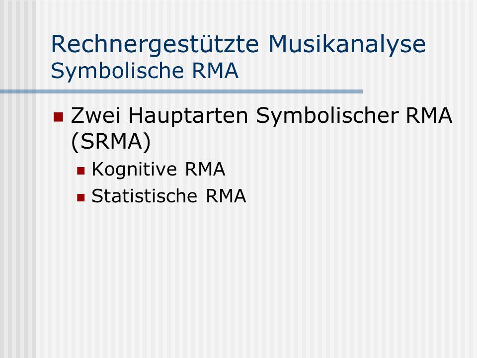 Rechnergestützte Musikanalyse Kognitive SRMA Der Computer wird eingesetzt um kognitive Modelle zu überprüfen oder auf Grund ihrer Komplexität überhaupt erst operationalisierbar zu machen, z.B.