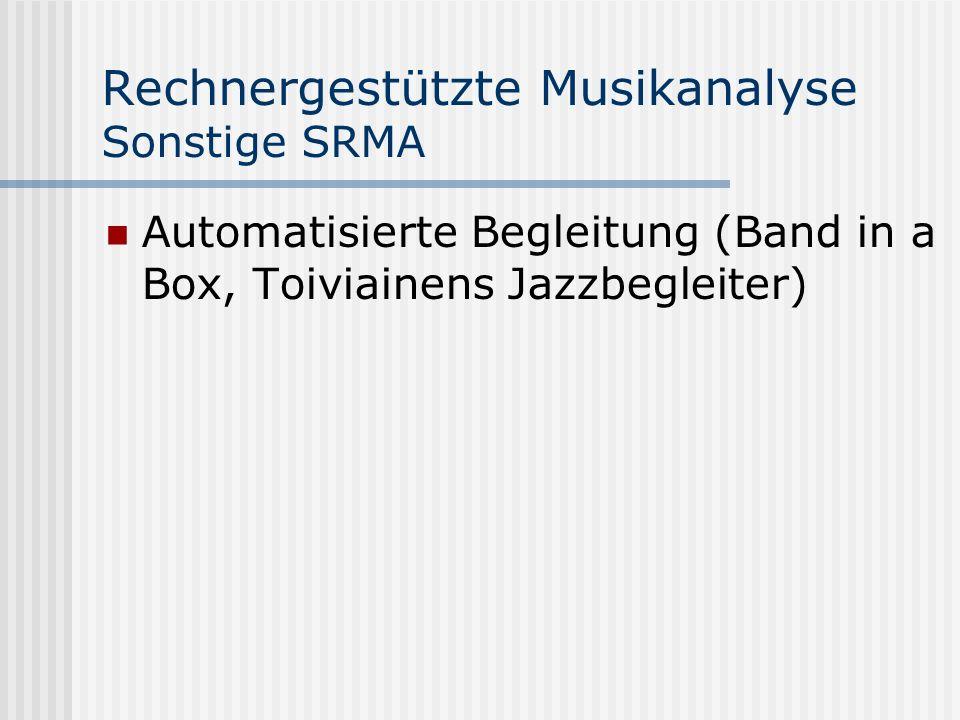 Rechnergestützte Musikanalyse Sonstige SRMA Automatisierte Begleitung (Band in a Box, Toiviainens Jazzbegleiter)