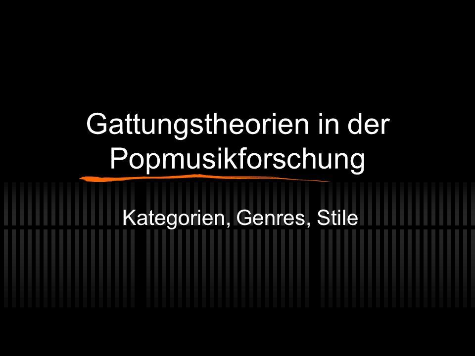 Gattungstheorien in der Popmusikforschung Kategorien, Genres, Stile