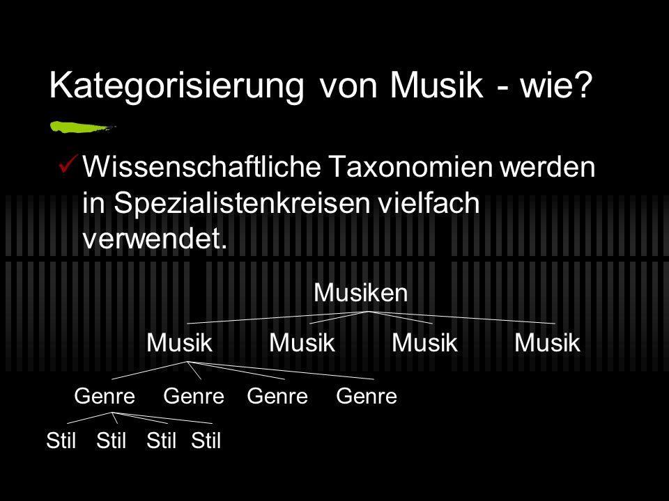 Kategorisierung von Musik - wie? Wissenschaftliche Taxonomien werden in Spezialistenkreisen vielfach verwendet. Musiken Musik Genre Stil