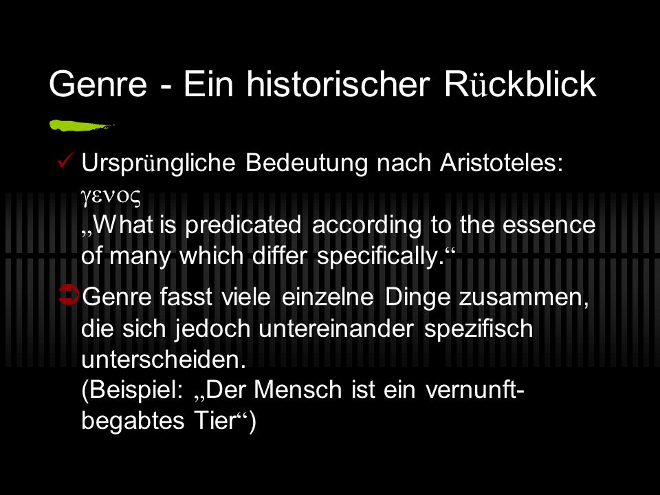 Genre - Ein historischer R ü ckblick Urspr ü ngliche Bedeutung nach Aristoteles: What is predicated according to the essence of many which differ specifically.