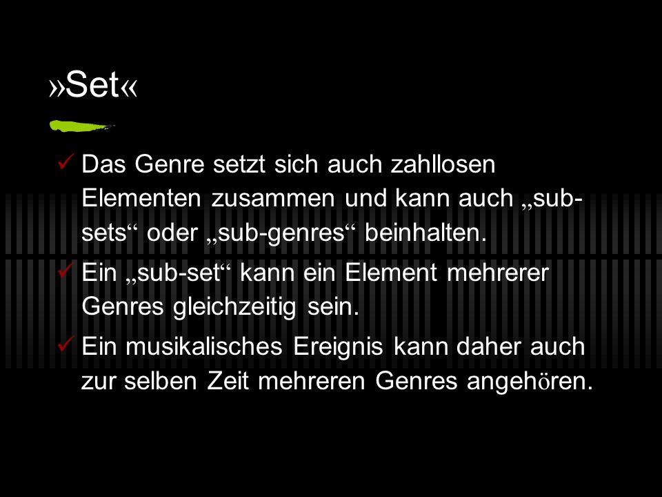 » Set « Das Genre setzt sich auch zahllosen Elementen zusammen und kann auch sub- sets oder sub-genres beinhalten. Ein sub-set kann ein Element mehrer