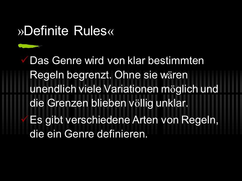» Definite Rules « Das Genre wird von klar bestimmten Regeln begrenzt. Ohne sie w ä ren unendlich viele Variationen m ö glich und die Grenzen blieben