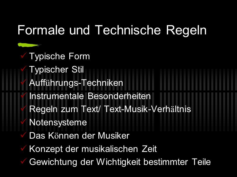 Formale und Technische Regeln Typische Form Typischer Stil Auff ü hrungs-Techniken Instrumentale Besonderheiten Regeln zum Text/ Text-Musik-Verh ä ltnis Notensysteme Das K ö nnen der Musiker Konzept der musikalischen Zeit Gewichtung der Wichtigkeit bestimmter Teile