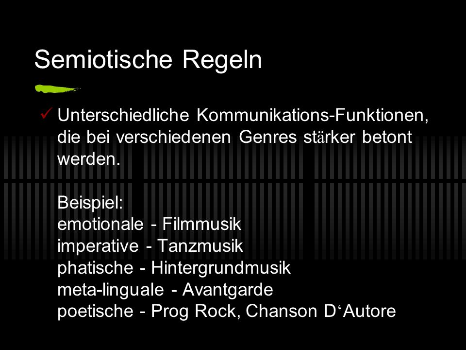 Semiotische Regeln Unterschiedliche Kommunikations-Funktionen, die bei verschiedenen Genres st ä rker betont werden. Beispiel: emotionale - Filmmusik