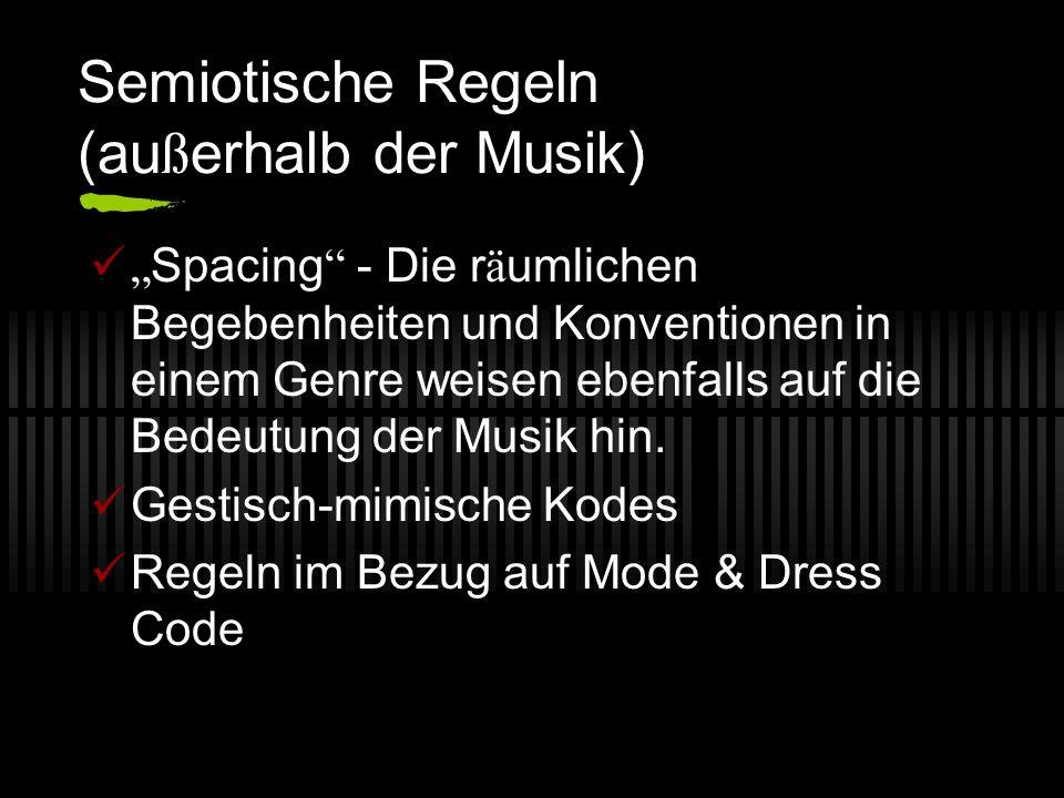 Semiotische Regeln (au ß erhalb der Musik) Spacing - Die r ä umlichen Begebenheiten und Konventionen in einem Genre weisen ebenfalls auf die Bedeutung der Musik hin.