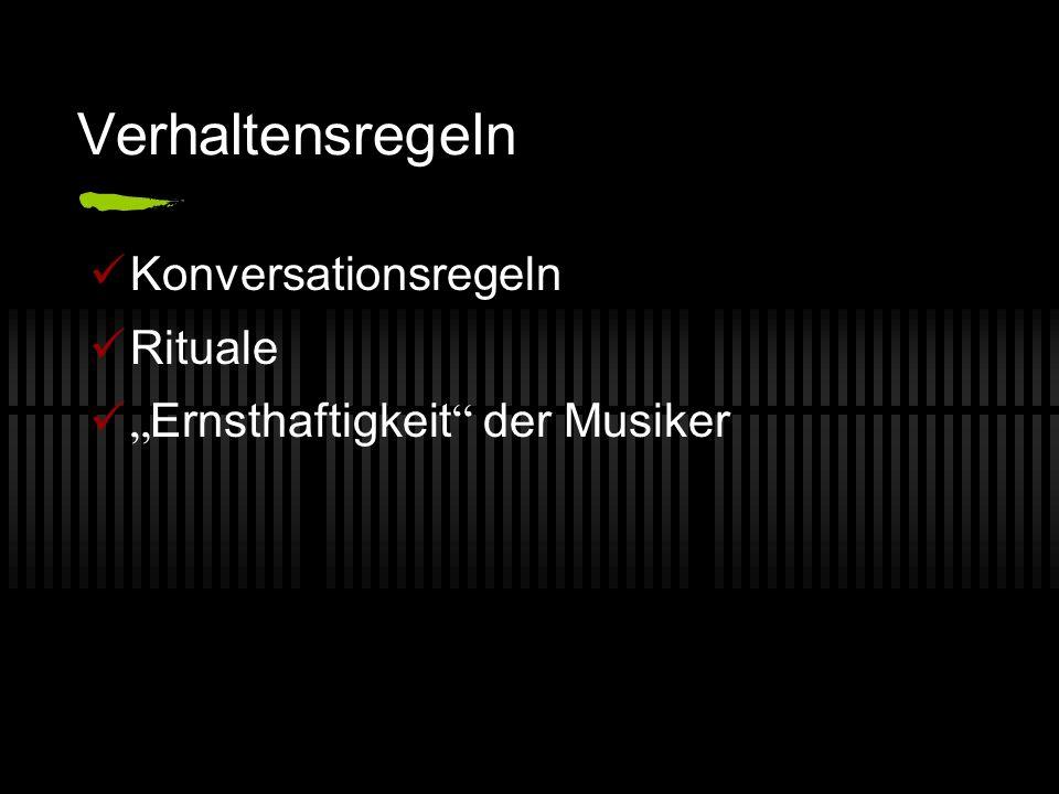 Verhaltensregeln Konversationsregeln Rituale Ernsthaftigkeit der Musiker