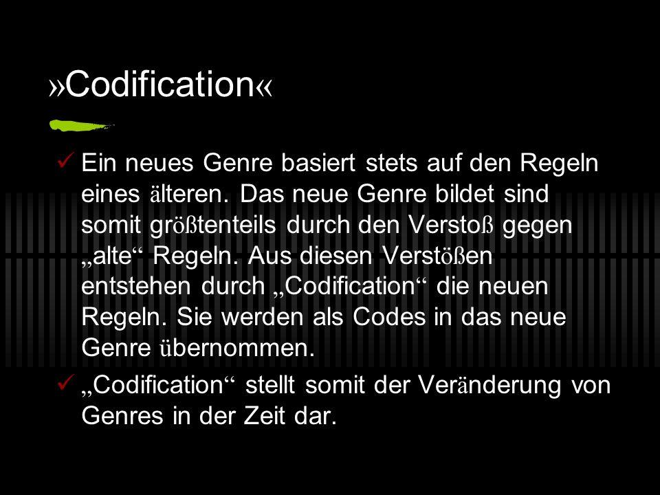 » Codification « Ein neues Genre basiert stets auf den Regeln eines ä lteren. Das neue Genre bildet sind somit gr öß tenteils durch den Versto ß gegen