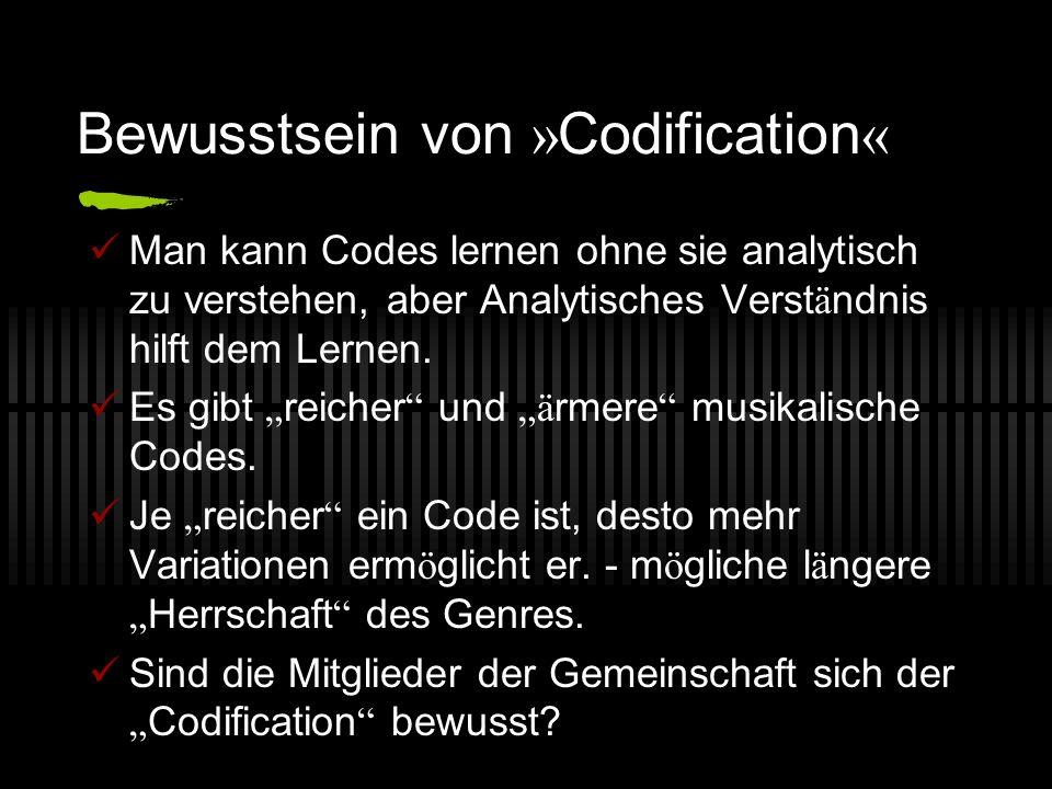 Bewusstsein von » Codification « Man kann Codes lernen ohne sie analytisch zu verstehen, aber Analytisches Verst ä ndnis hilft dem Lernen. Es gibt rei