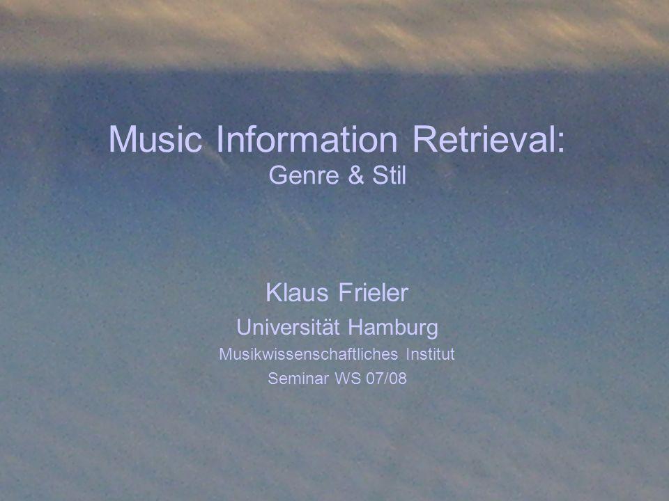 Music Information Retrieval: Genre & Stil Klaus Frieler Universität Hamburg Musikwissenschaftliches Institut Seminar WS 07/08