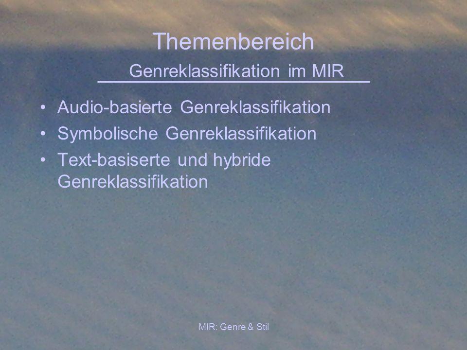 MIR: Genre & Stil Themenbereich Genreklassifikation im MIR Audio-basierte Genreklassifikation Symbolische Genreklassifikation Text-basiserte und hybri