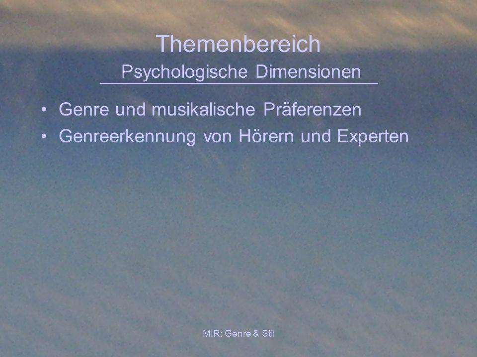 MIR: Genre & Stil Themenbereich Psychologische Dimensionen Genre und musikalische Präferenzen Genreerkennung von Hörern und Experten
