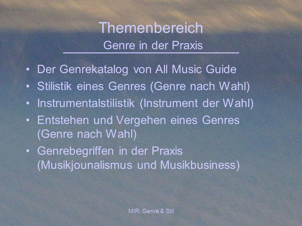 MIR: Genre & Stil Themenbereich Genre in der Praxis Der Genrekatalog von All Music Guide Stilistik eines Genres (Genre nach Wahl) Instrumentalstilisti