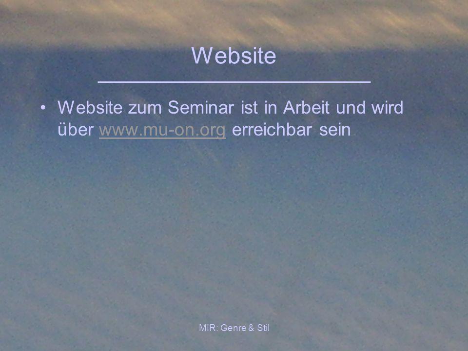MIR: Genre & Stil Website Website zum Seminar ist in Arbeit und wird über www.mu-on.org erreichbar seinwww.mu-on.org