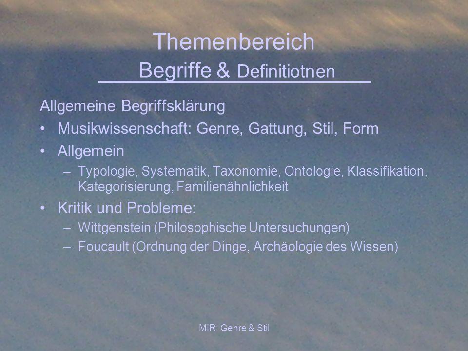 MIR: Genre & Stil Themenbereich Gattungstheorien in MuWi und KuWis Gattungstheorie in der historischen Musikwissenschaft Gattungstheorie in der Populärmusikforschung Gattungstheorie in anderen Kunstformen (Film, Literatur, Bildende Kunst)