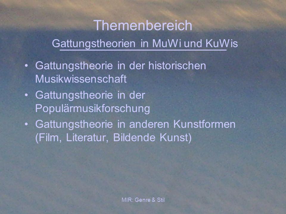 MIR: Genre & Stil Themenbereich Gattungstheorien in MuWi und KuWis Gattungstheorie in der historischen Musikwissenschaft Gattungstheorie in der Populä