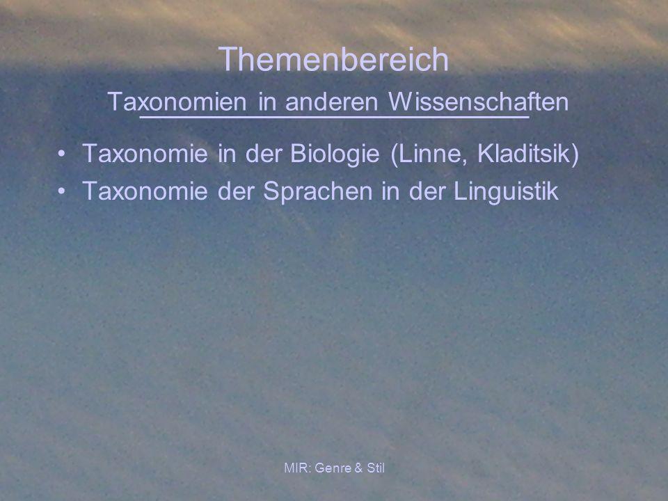 MIR: Genre & Stil Themenbereich Taxonomien in anderen Wissenschaften Taxonomie in der Biologie (Linne, Kladitsik) Taxonomie der Sprachen in der Lingui