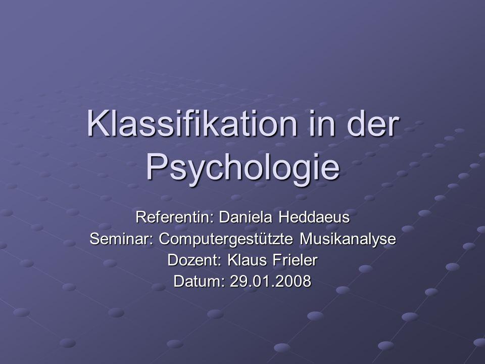 Klassifikation in der Psychologie Referentin: Daniela Heddaeus Seminar: Computergestützte Musikanalyse Dozent: Klaus Frieler Datum: 29.01.2008