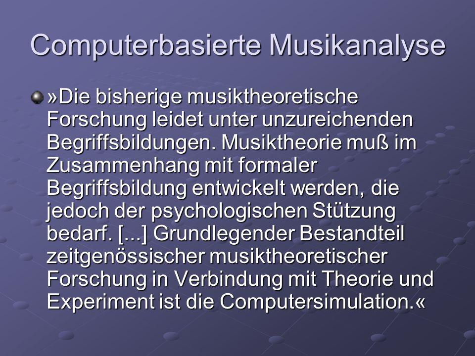 Computerbasierte Musikanalyse »Die bisherige musiktheoretische Forschung leidet unter unzureichenden Begriffsbildungen. Musiktheorie muß im Zusammenha