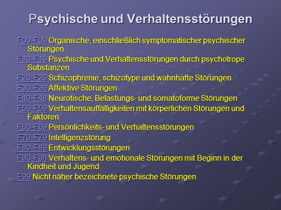Psychische und Verhaltensstörungen F00-F09F00-F09 Organische, einschließlich symptomatischer psychischer Störungen F00-F09 F10-F19F10-F19 Psychische u