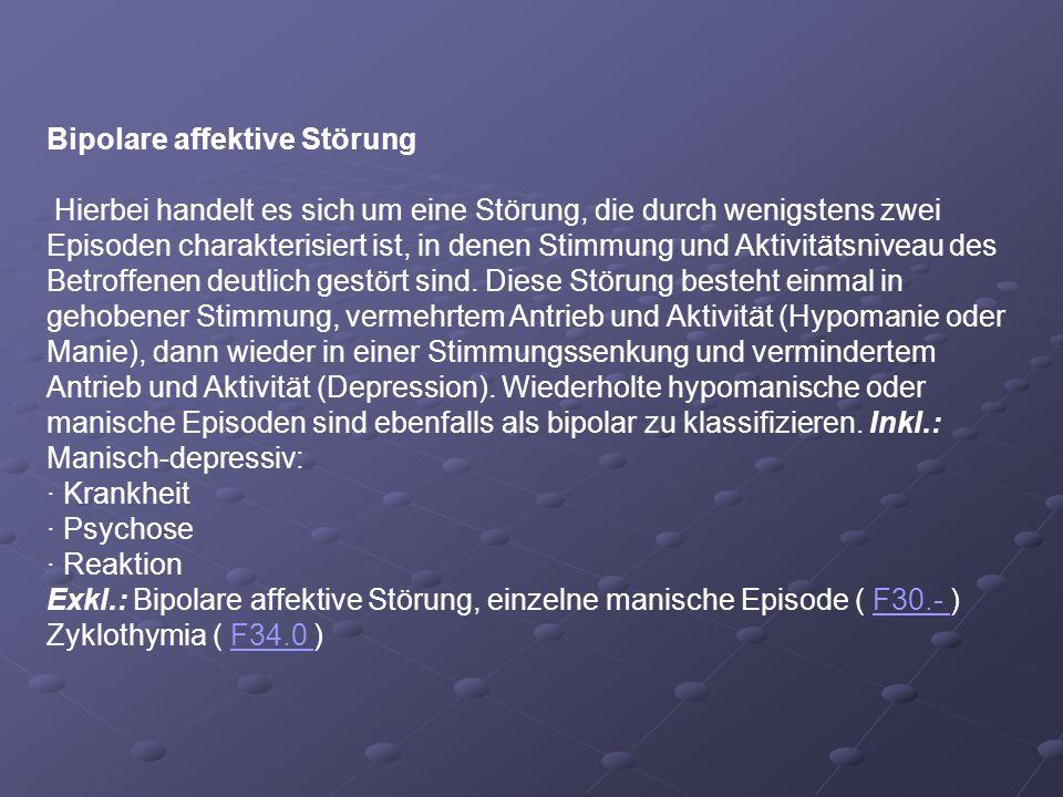 Bipolare affektive Störung Hierbei handelt es sich um eine Störung, die durch wenigstens zwei Episoden charakterisiert ist, in denen Stimmung und Akti