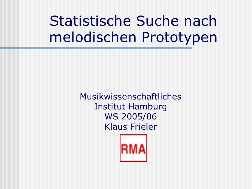 Statistische Suche nach melodischen Prototypen Musikwissenschaftliches Institut Hamburg WS 2005/06 Klaus Frieler