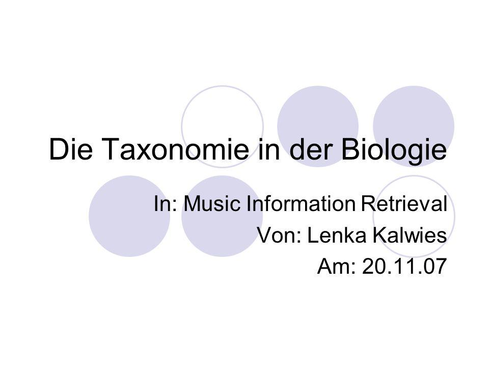 Die Taxonomie in der Biologie In: Music Information Retrieval Von: Lenka Kalwies Am: 20.11.07