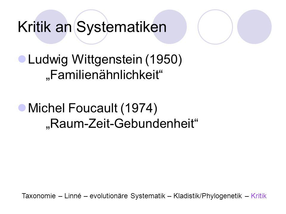 Kritik an Systematiken Ludwig Wittgenstein (1950) Familienähnlichkeit Michel Foucault (1974) Raum-Zeit-Gebundenheit Taxonomie – Linné – evolutionäre S