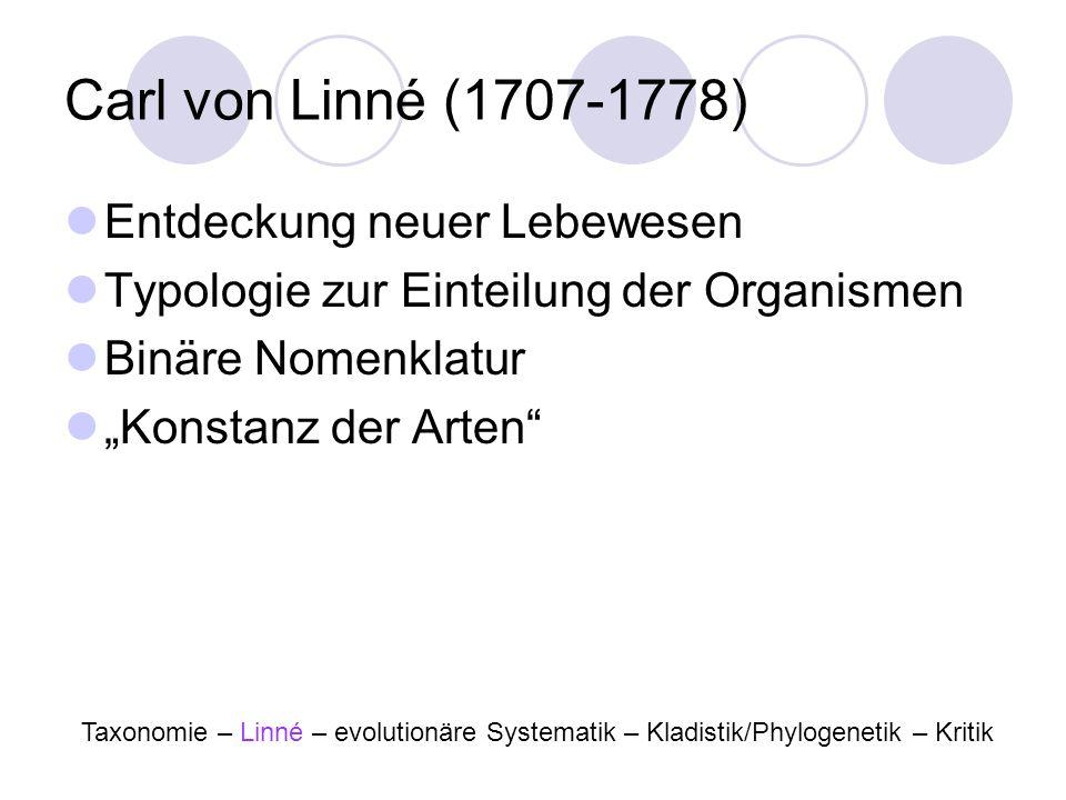 Carl von Linné (1707-1778) Entdeckung neuer Lebewesen Typologie zur Einteilung der Organismen Binäre Nomenklatur Konstanz der Arten Taxonomie – Linné