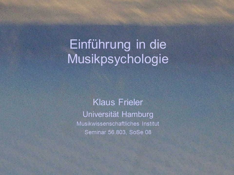 Einführung in die Musikpsychologie Klaus Frieler Universität Hamburg Musikwissenschaftliches Institut Seminar 56.803, SoSe 08