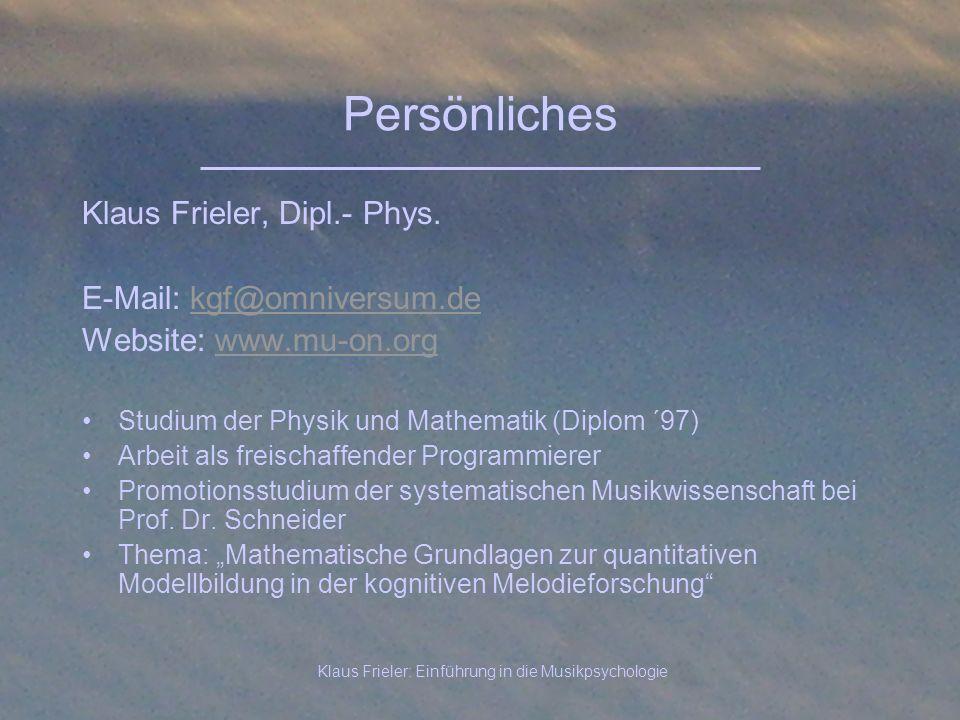 Klaus Frieler: Einführung in die Musikpsychologie Persönliches Klaus Frieler, Dipl.- Phys. E-Mail: kgf@omniversum.dekgf@omniversum.de Website: www.mu-