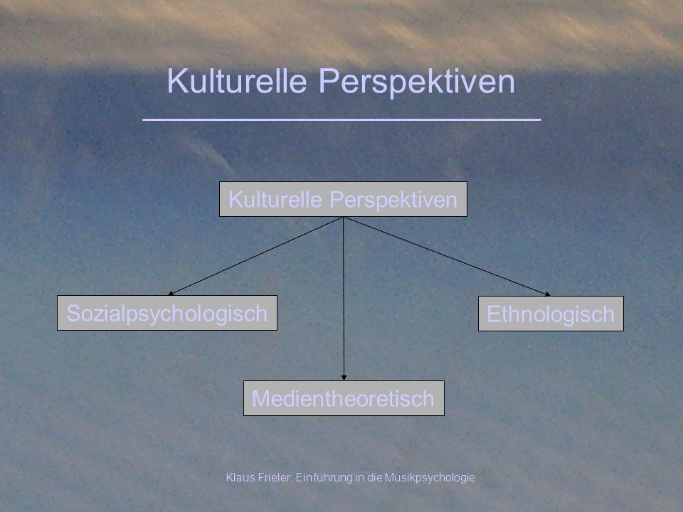 Klaus Frieler: Einführung in die Musikpsychologie Kulturelle Perspektiven Sozialpsychologisch Kulturelle Perspektiven Ethnologisch Medientheoretisch