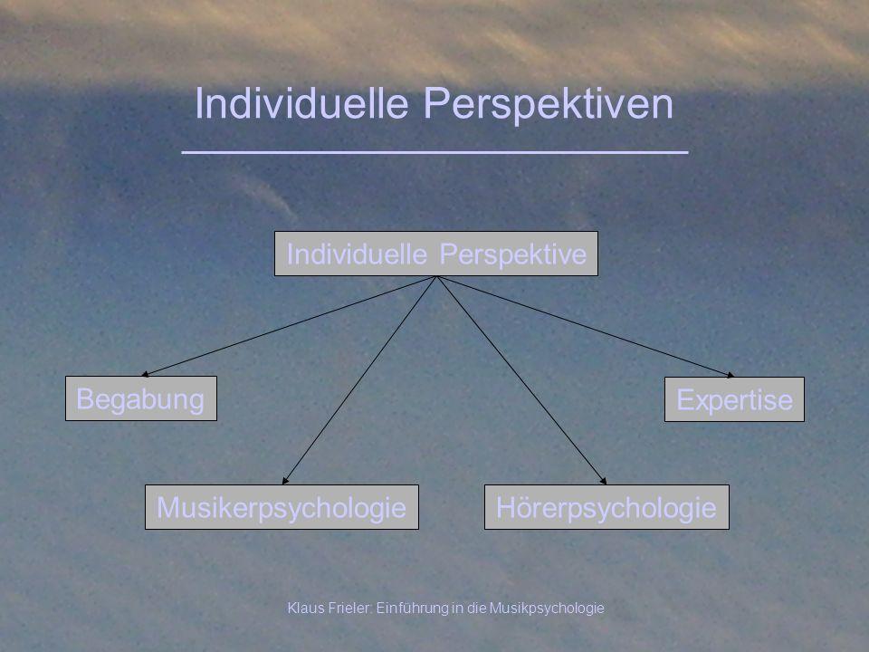 Klaus Frieler: Einführung in die Musikpsychologie Individuelle Perspektiven Begabung Individuelle Perspektive Expertise MusikerpsychologieHörerpsychol