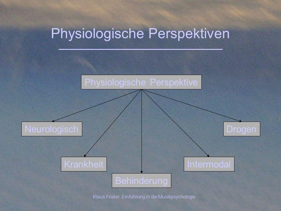 Klaus Frieler: Einführung in die Musikpsychologie Physiologische Perspektiven Neurologisch Physiologische Perspektive IntermodalKrankheit Behinderung