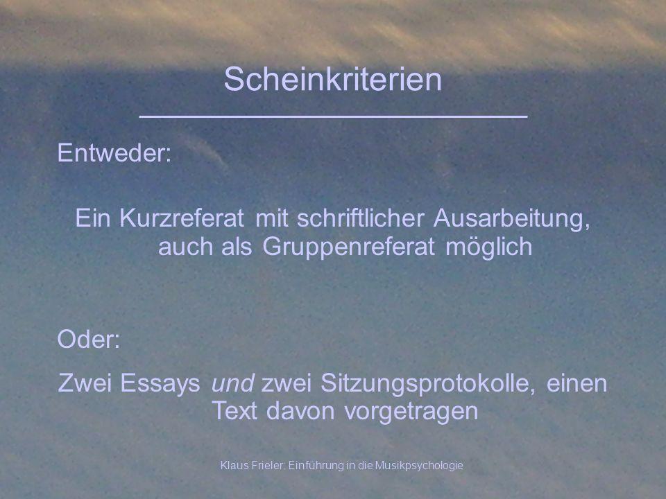 Klaus Frieler: Einführung in die Musikpsychologie Scheinkriterien Entweder: Oder: Ein Kurzreferat mit schriftlicher Ausarbeitung, auch als Gruppenrefe