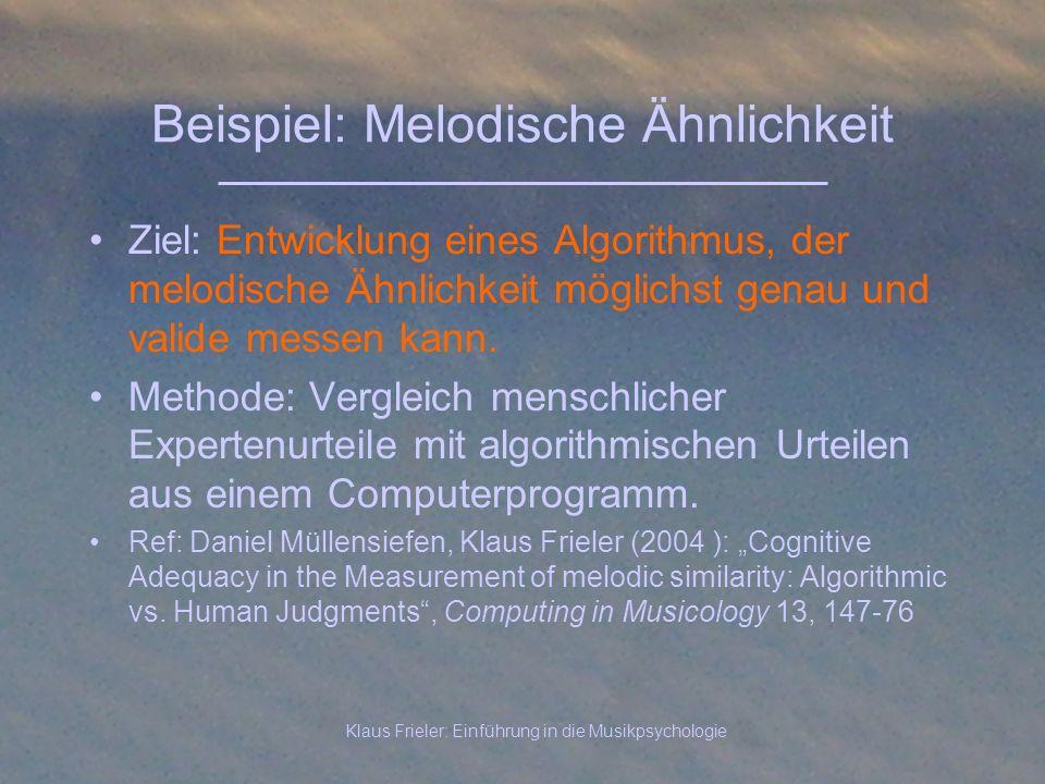 Klaus Frieler: Einführung in die Musikpsychologie Beispiel: Melodische Ähnlichkeit Ziel: Entwicklung eines Algorithmus, der melodische Ähnlichkeit mög
