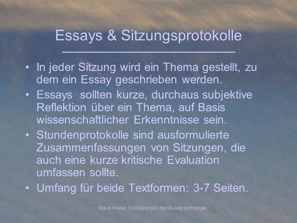Klaus Frieler: Einführung in die Musikpsychologie Essays & Sitzungsprotokolle In jeder Sitzung wird ein Thema gestellt, zu dem ein Essay geschrieben w