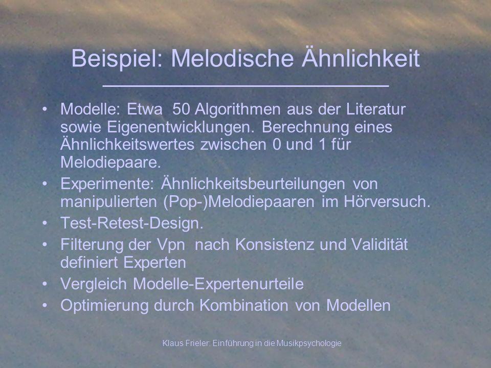 Klaus Frieler: Einführung in die Musikpsychologie Beispiel: Melodische Ähnlichkeit Modelle: Etwa 50 Algorithmen aus der Literatur sowie Eigenentwicklu