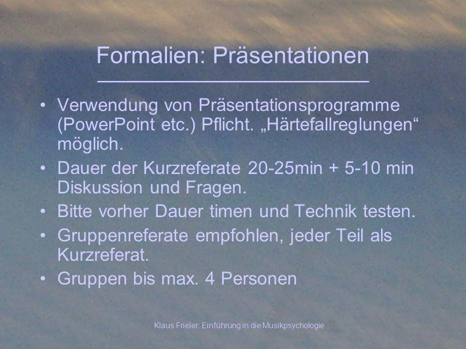 Klaus Frieler: Einführung in die Musikpsychologie Formalien: Präsentationen Verwendung von Präsentationsprogramme (PowerPoint etc.) Pflicht. Härtefall