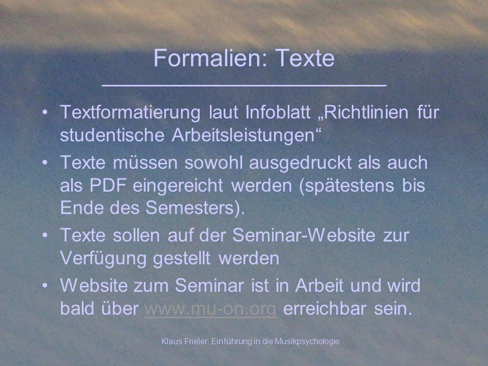 Klaus Frieler: Einführung in die Musikpsychologie Formalien: Texte Textformatierung laut Infoblatt Richtlinien für studentische Arbeitsleistungen Text