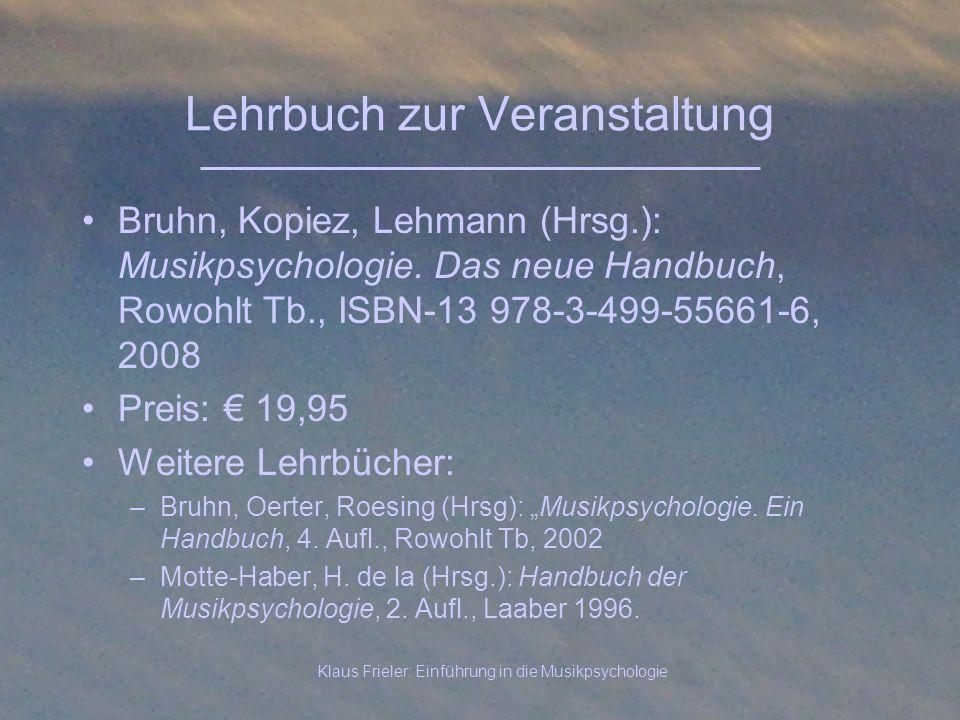 Klaus Frieler: Einführung in die Musikpsychologie Lehrbuch zur Veranstaltung Bruhn, Kopiez, Lehmann (Hrsg.): Musikpsychologie. Das neue Handbuch, Rowo