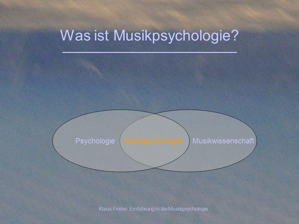 Klaus Frieler: Einführung in die Musikpsychologie Was ist Musikpsychologie? MusikwissenschaftPsychologie Musikpsychologie