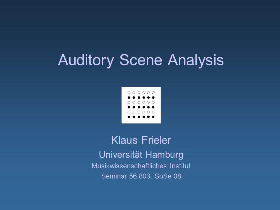 Auditory Scene Analysis Klaus Frieler Universität Hamburg Musikwissenschaftliches Institut Seminar 56.803, SoSe 08