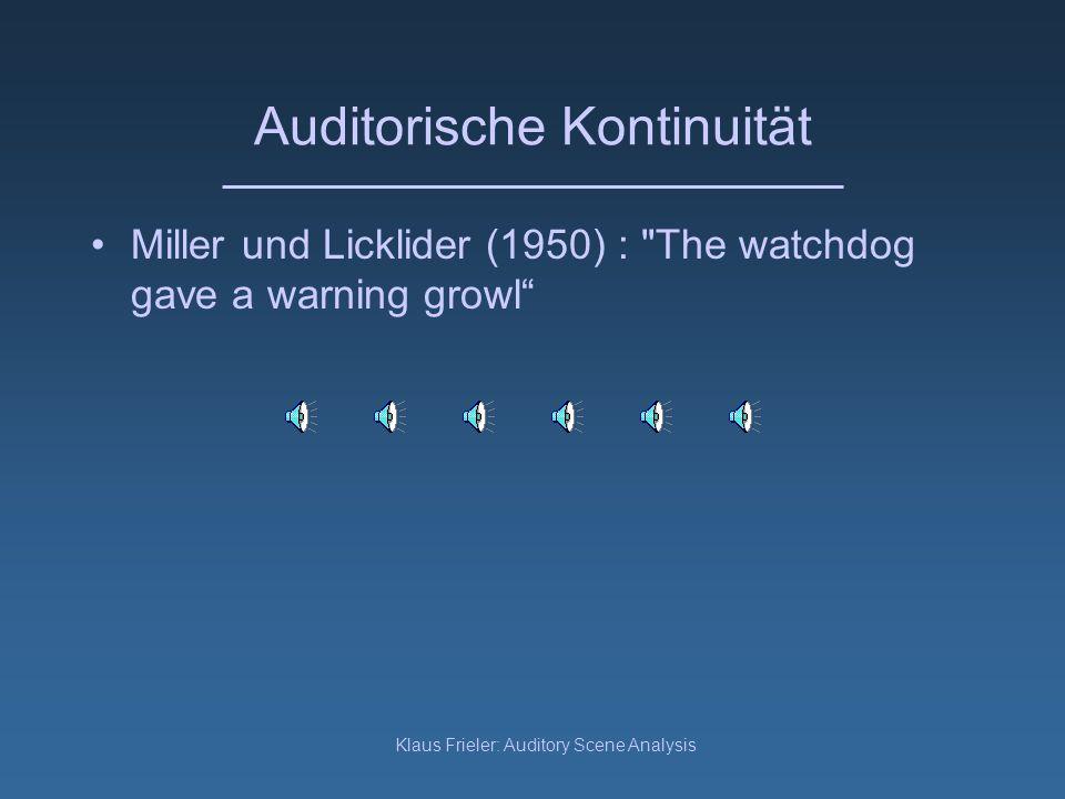 Klaus Frieler: Auditory Scene Analysis Auditorische Kontinuität Picket-Fence-Effekt: Auch wenn Teile eines Klanges unterbrochen werden, werden sie als durchgehend wahrgenommen